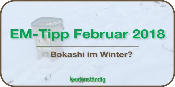 Beitragsbild EM Tipp Februar 2018 - Wohin mit Bokashi im Winter?