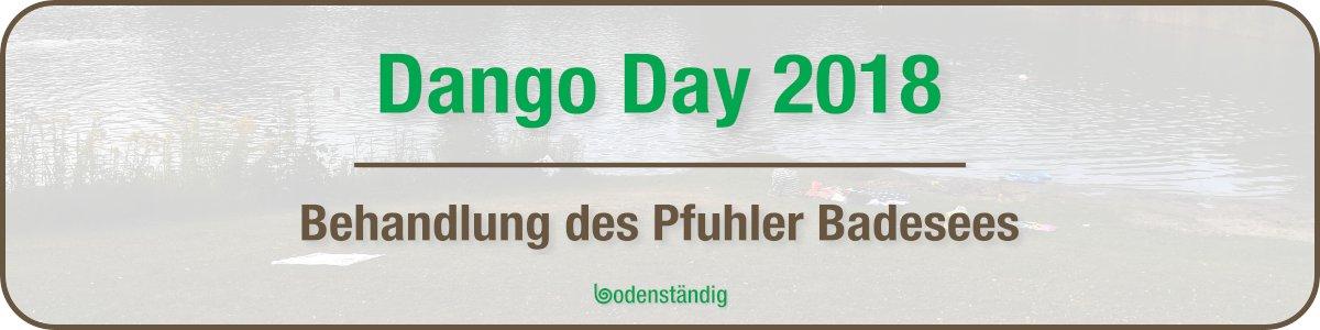 bodenständig Dango Day 2018 - Behandlung des Pfuhler Baggersee